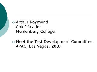 arthur raymond chief reader muhlenberg college  meet the test development committee apac, las vegas, 2007