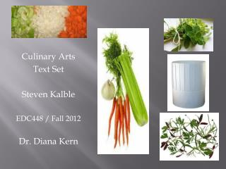 Culinary Arts  Text Set Steven Kalble EDC448 / Fall 2012 Dr. Diana Kern
