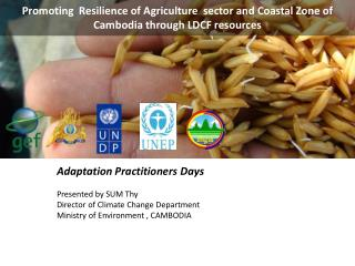 Promoting  Resilience of Agriculture  sector and Coastal  Z one of Cambodia through LDCF resources