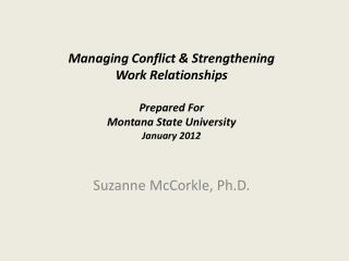Managing Conflict & Strengthening Work Relationships Prepared For Montana State University January 2012