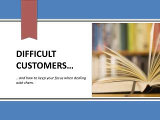 Difficult Customers…