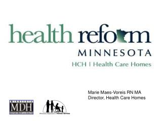 Marie Maes-Voreis RN MA Director, Health Care Homes
