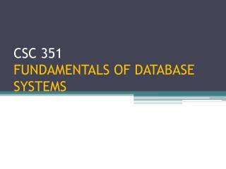 CSC 351 FUNDAMENTALS OF DATABASE SYSTEMS