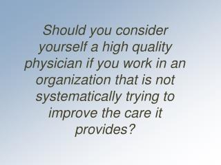 Should you consider yourself a high quality physician if you work in an organization that is not systematically trying