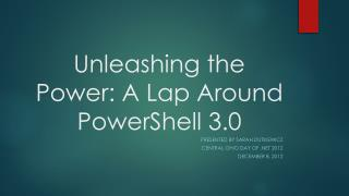 Unleashing the Power: A Lap Around PowerShell  3.0
