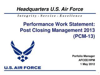 Performance Work  Statement: Post  Closing  Management 2013  ( PCM-13)
