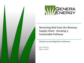 Removing Risk from the Biomass Supply Chain:  Growing a Sustainable  Pathway Biofuels Law and Regulation Conference Sam