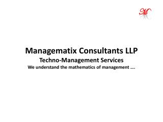Managematix  Consultants LLP Techno-Management Services We understand the mathematics of management ….