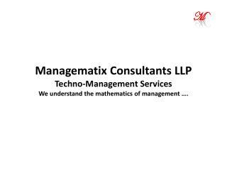 Managematix  Consultants LLP Techno-Management Services We understand the mathematics of management �.