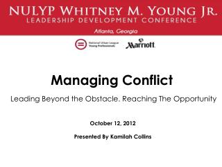 Managing Conflict Leading Beyond the  Obstacle. Reaching The Opportunity