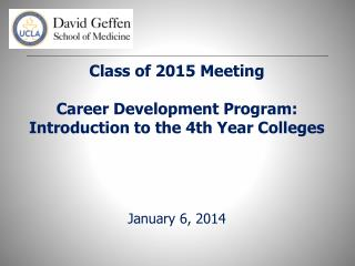 Class of 2015  Meeting Career  Development Program: Introduction to the 4th Year Colleges January 6, 2014