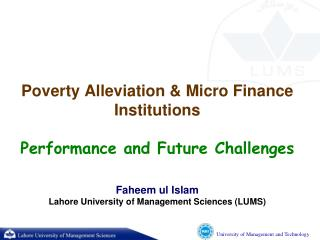 Poverty Alleviation & Micro Finance Institutions Performance and Future Challenges Faheem ul Islam Lahore University of