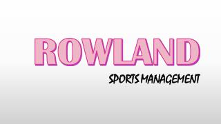ROWLAND SPORTS MANAGEMENT