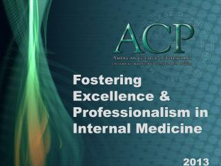 Fostering Excellence & Professionalism in Internal Medicine 						   					 2013