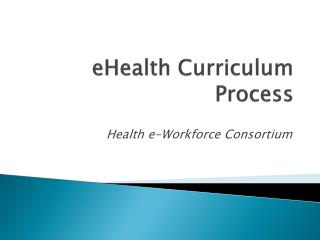 eHealth  Curriculum Process