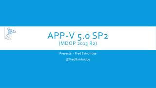 APP-V 5.0 SP2 (MDOP 2013 R2)