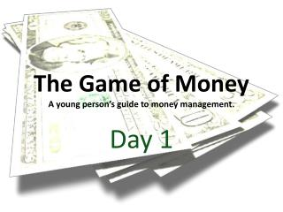 The Game of Money A young person's guide to money management.