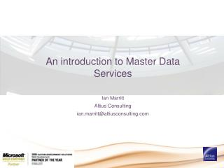 An introduction to Master Data Services Ian Marritt Altius Consulting i an.marritt@altiusconsulting.com