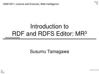 Introduction to  RDF and RDFS Editor: MR 3