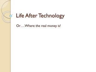 Life After Technology