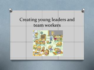 Creating young leaders and team workers