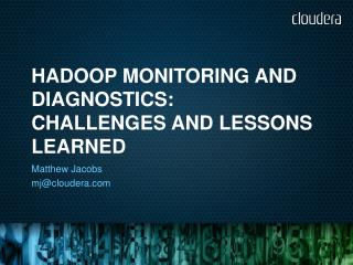 HADOOP Monitoring  and  Diagnostics: Challenges and Lessons Learned
