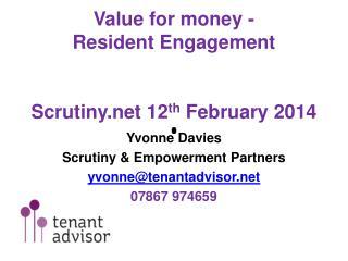 Value for money - R esident  E ngagement S crutiny.net 12 th  February 2014