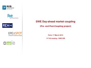 SWE Day-ahead market coupling (Pre- and Post-Coupling project) Paris, 1 st  March 2013 11 th  IG meeting - SWE ERI