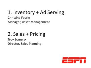 1. Inventory + Ad Serving Christina Faurie Manager, Asset Management 2. Sales + Pricing Troy Somero Director, Sales Pla
