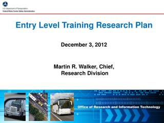 Entry Level Training Research  Plan  December 3,  2012 Martin R. Walker, Chief,  Research Division