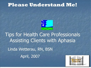 please understand me     tips for health care professionals assisting clients with aphasia