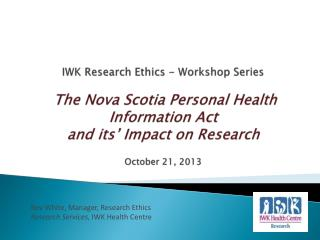 IWK Research Ethics - Workshop Series The Nova Scotia Personal Health Information Act  and  its'  Impact on Research Oc