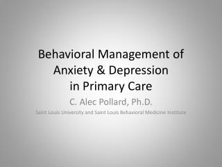 Behavioral Management of  Anxiety & Depression  in Primary Care