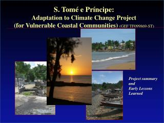 S. Tomé e Príncipe:  Adaptation to Climate Change Project  (for Vulnerable Coastal Communities)  (GEF TF099869-ST)