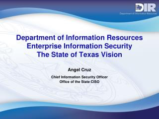 Department of Information Resources Enterprise Information Security The State of Texas Vision