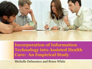 Incorporation of Information Technology into Assisted Health Care:  An Empirical Study