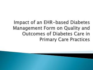 Impact  of an EHR-based Diabetes Management Form on Quality and Outcomes of Diabetes Care in Primary Care Practices