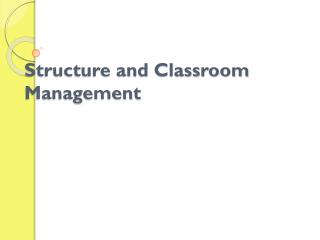 Structure and Classroom Management