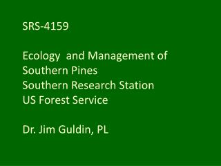 SRS-4159 Ecology  and Management of Southern Pines Southern Research Station US Forest Service Dr. Jim Guldin, PL