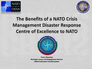 The Benefits of  a NATO Crisis Management  Disaster  R esponse Centre of Excellence to NATO