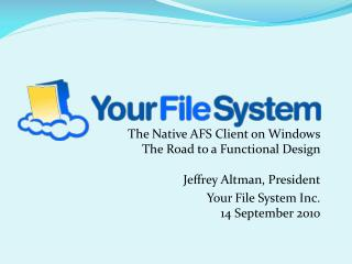 The Native AFS Client on Windows The Road to a Functional Design   Jeffrey Altman, President Your File System Inc. 14 S