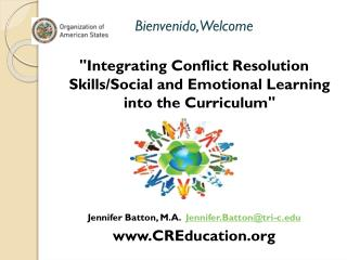 "Bienvenido,Welcome ""Integrating Conflict Resolution Skills/Social and Emotional Learning into the Curriculum"""