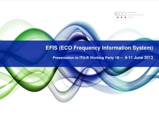 EFIS (ECO Frequency Information System) Presentation to ITU-R Working Party 1B  –  4-11 June 2013