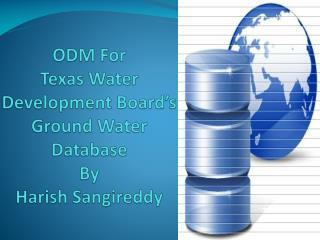 ODM For  Texas Water Development Board's Ground Water  Database By Harish  Sangireddy