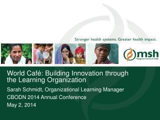 World Café: Building Innovation through the Learning Organization