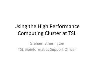Using the High Performance Computing Cluster at TSL