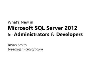 What's New in Microsoft SQL Server 2012 for  Administrators  &  Developers