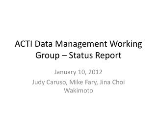 ACTI Data Management Working Group – Status Report
