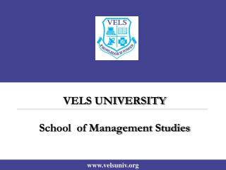 VELS UNIVERSITY School  of Management Studies