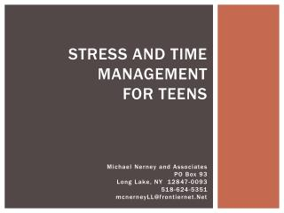 Stress and time management for teens Michael  Nerney  and Associates PO Box 93 Long  L ake, NY  12847-0093 518-624-5351